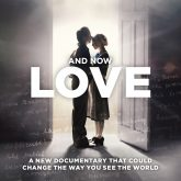 And Now, Love - Feature Documentary